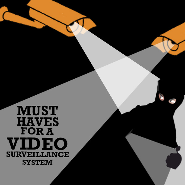 must haves for video surveillance