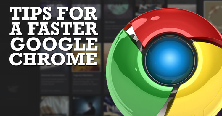 tips for a faster google chrome