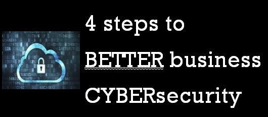 4 steps to better business cybersecurity
