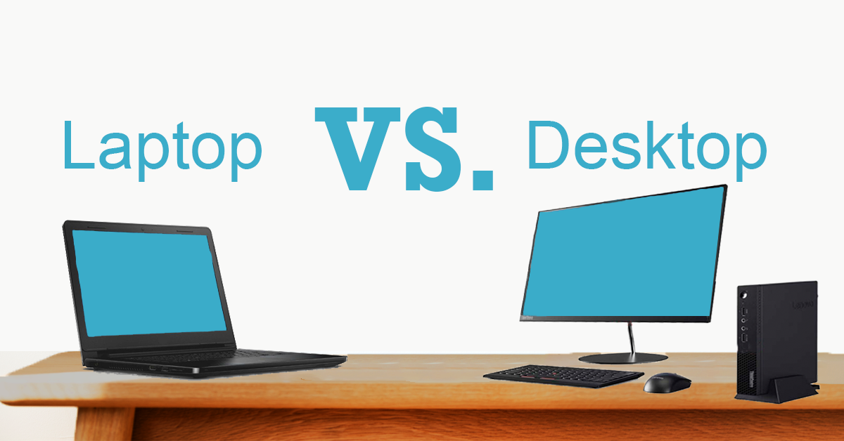 which is better? Laptop or desktop?