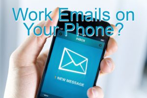 should you put your work emails on your personal phone?