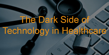 the dark side of technology in the healthcare industry