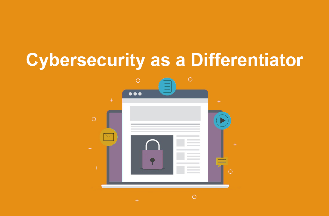 Cybersecurity can be a differentiator for your business.